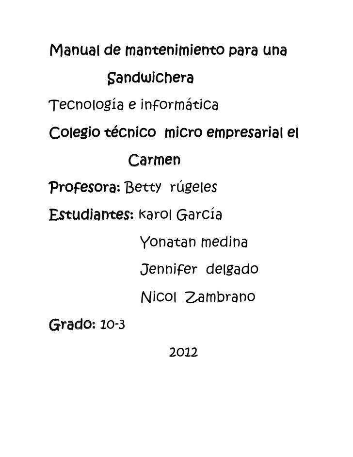 Manual de mantenimiento para una        SandwicheraTecnología e informáticaColegio técnico micro empresarial el           ...
