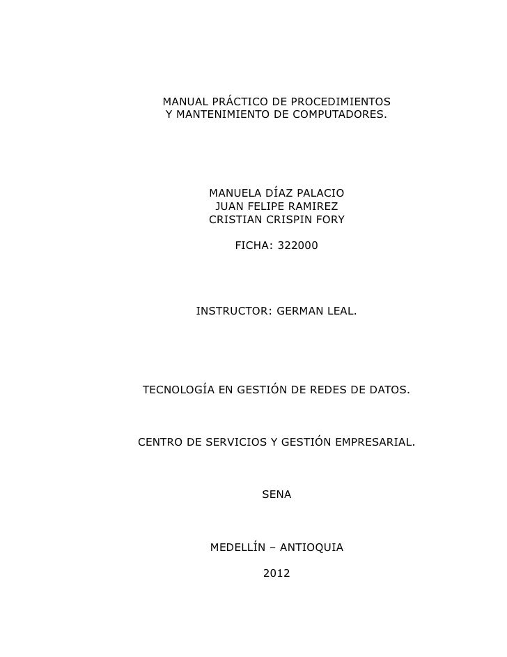 MANUAL PRÁCTICO DE PROCEDIMIENTOS   Y MANTENIMIENTO DE COMPUTADORES.          MANUELA DÍAZ PALACIO           JUAN FELIPE R...