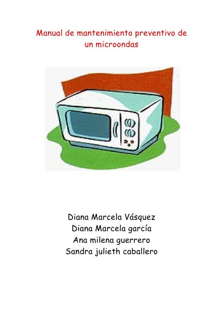 Manual de mantenimiento preventivo de            un microondas            Diana Marcela Vásquez         Diana Marcela garc...