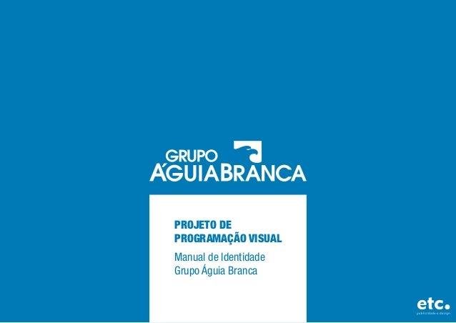 PROJETO DE PROGRAMAÇÃO VISUAL Manual de Identidade Grupo Águia Branca