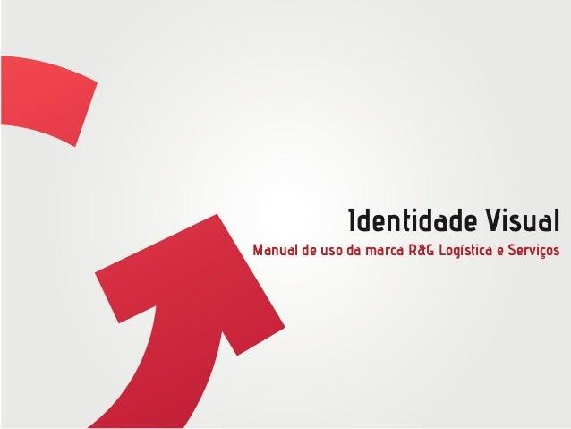 Identidade Visual  Manual de uso da marca R&G Logística e Serviços