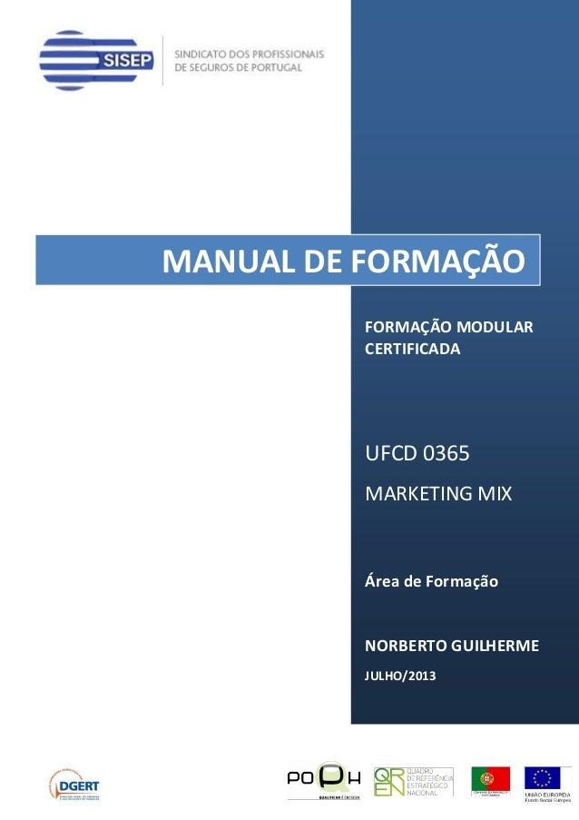 FORMAÇÃO MODULAR CERTIFICADA UFCD 0365 MARKETING MIX Área de Formação NORBERTO GUILHERME JULHO/2013 MANUAL DE FORMAÇÃO