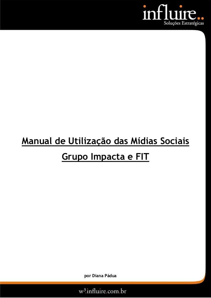 Manual de Utilização das Mídias Sociais         Grupo Impacta e FIT              por Diana Pádua