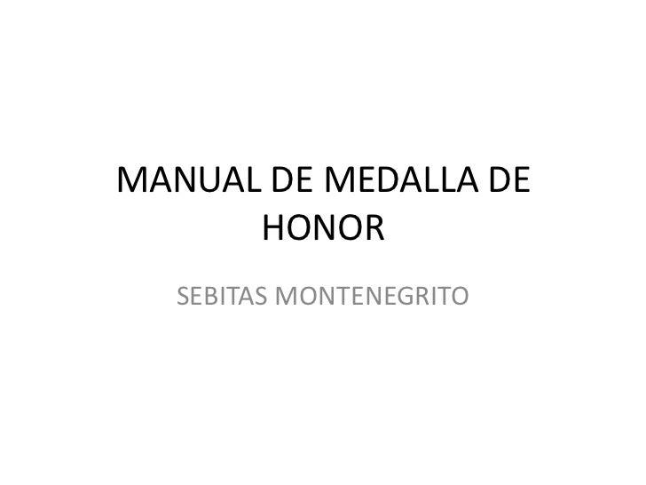 MANUAL DE MEDALLA DE HONOR<br />SEBITAS MONTENEGRITO<br />