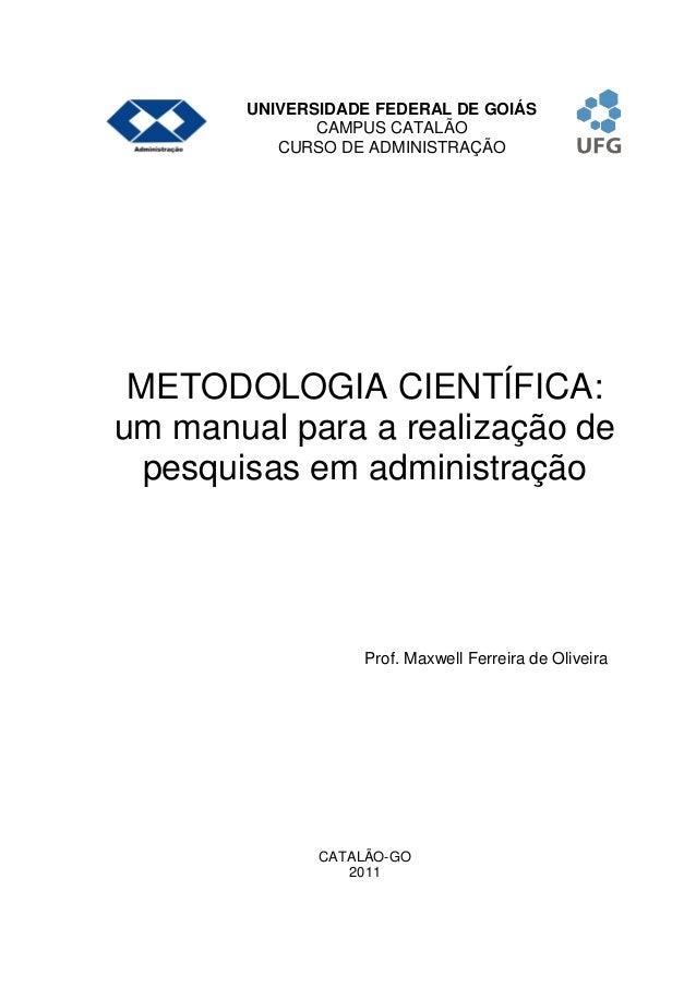 UNIVERSIDADE FEDERAL DE GOIÁS CAMPUS CATALÃO CURSO DE ADMINISTRAÇÃO METODOLOGIA CIENTÍFICA: um manual para a realização de...