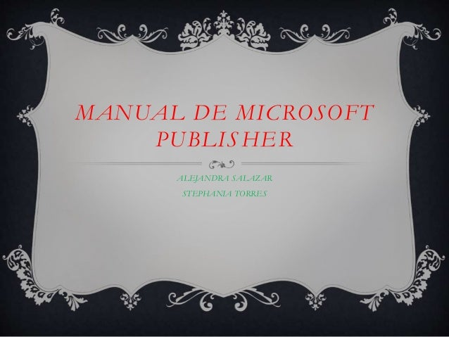 MANUAL DE MICROSOFT  PUBLISHER  ALEJANDRA SALAZAR  STEPHANIA TORRES