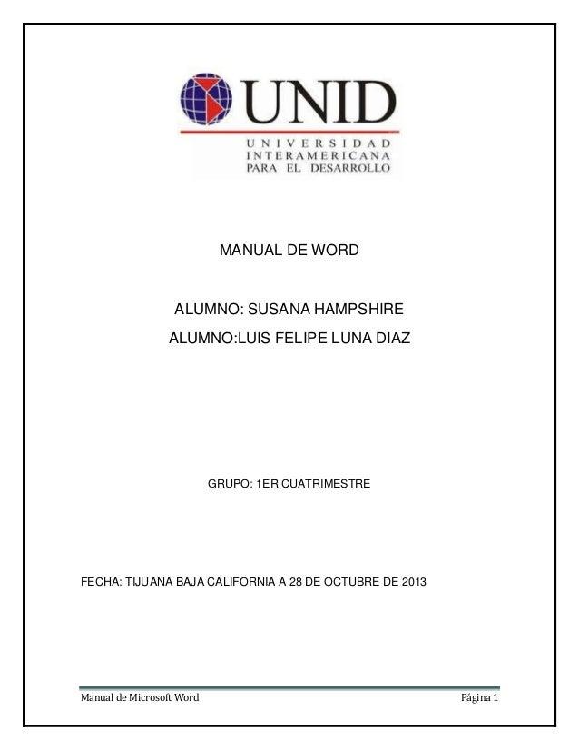 MANUAL DE WORD  ALUMNO: SUSANA HAMPSHIRE ALUMNO:LUIS FELIPE LUNA DIAZ  GRUPO: 1ER CUATRIMESTRE  FECHA: TIJUANA BAJA CALIFO...