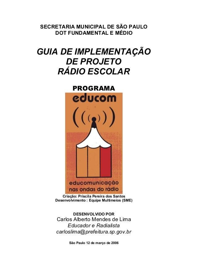 SECRETARIA MUNICIPAL DE SÃO PAULO DOT FUNDAMENTAL E MÉDIO GUIA DE IMPLEMENTAÇÃO DE PROJETO RÁDIO ESCOLAR PROGRAMA Criação:...