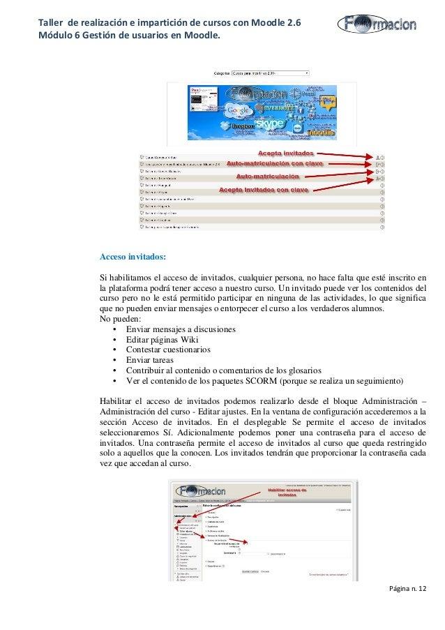 Taller de realización e impartición de cursos con Moodle 2.6 Módulo 6 Gestión de usuarios en Moodle. Acceso invitados: Si ...