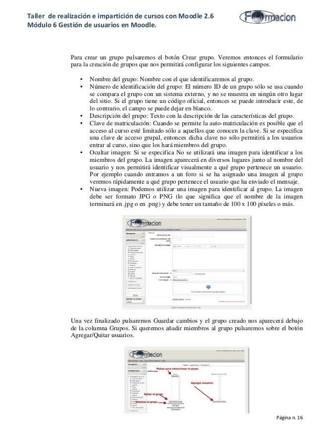 Taller de realización e impartición de cursos con Moodle 2.6 Módulo 6 Gestión de usuarios en Moodle. Para crear un grupo p...