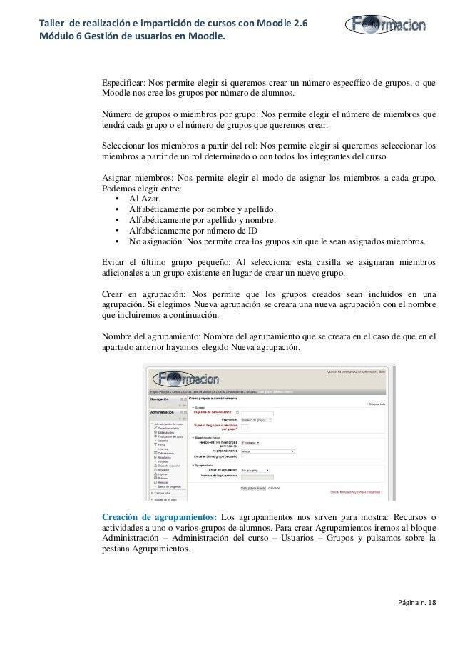 Taller de realización e impartición de cursos con Moodle 2.6 Módulo 6 Gestión de usuarios en Moodle. Especificar: Nos perm...