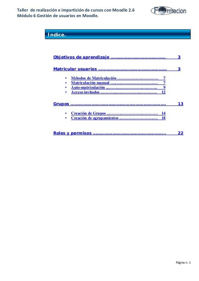 Taller de realización e impartición de cursos con Moodle 2.6 Módulo 6 Gestión de usuarios en Moodle. Índice Objetivos de a...