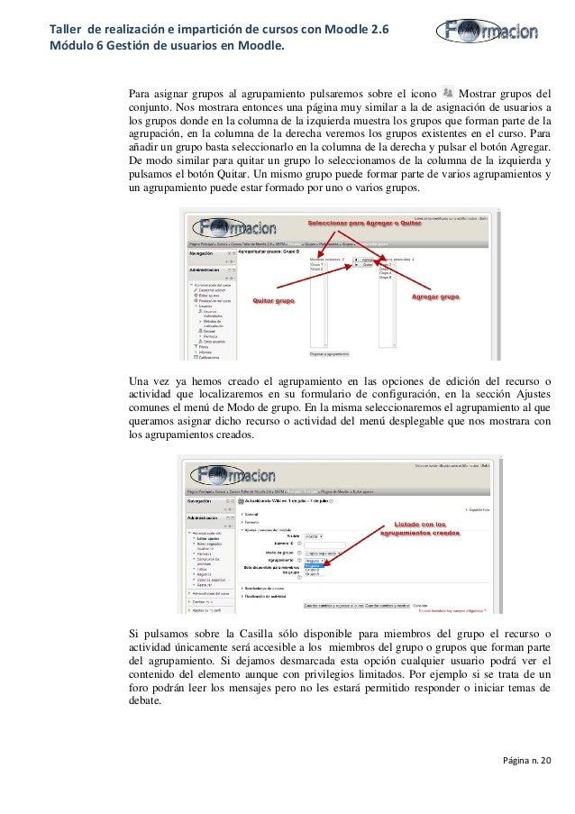 Taller de realización e impartición de cursos con Moodle 2.6 Módulo 6 Gestión de usuarios en Moodle. Para asignar grupos a...