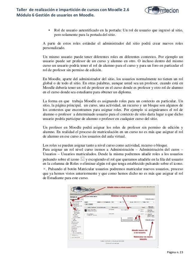 Taller de realización e impartición de cursos con Moodle 2.6 Módulo 6 Gestión de usuarios en Moodle. • Rol de usuario aute...