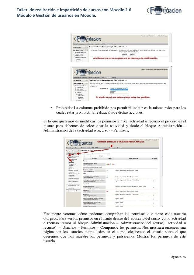 Taller de realización e impartición de cursos con Moodle 2.6 Módulo 6 Gestión de usuarios en Moodle. • Prohibido: La colum...