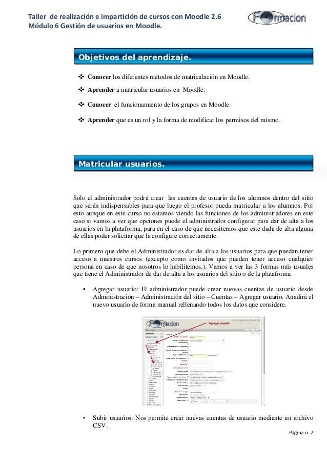 Taller de realización e impartición de cursos con Moodle 2.6 Módulo 6 Gestión de usuarios en Moodle.  Conocer los diferen...