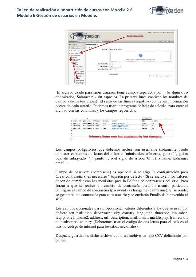 Taller de realización e impartición de cursos con Moodle 2.6 Módulo 6 Gestión de usuarios en Moodle. El archivo usado para...