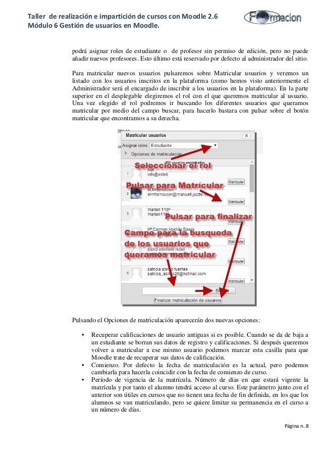 Taller de realización e impartición de cursos con Moodle 2.6 Módulo 6 Gestión de usuarios en Moodle. podrá asignar roles d...
