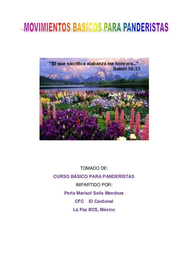 TOMADO DE: CURSO BÁSICO PARA PANDERISTAS IMPARTIDO POR: Perla Marisol Solís Mendoza CFC El Cardonal La Paz BCS, México