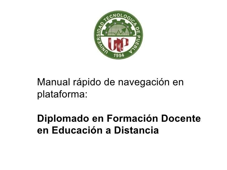 Manual rápido de navegación en plataforma: Diplomado en Formación Docente en Educación a Distancia
