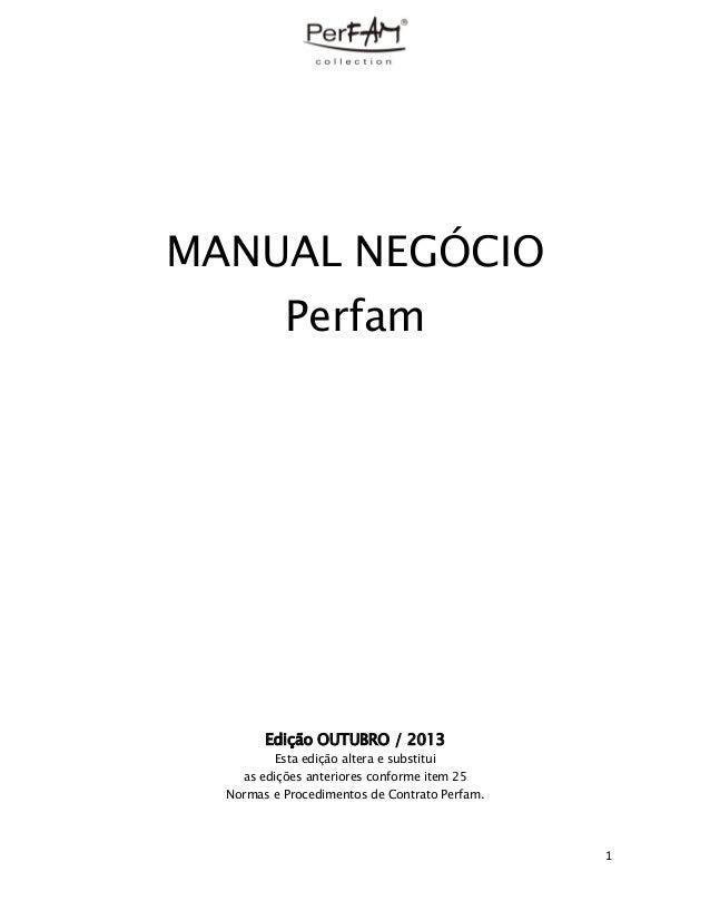 MANUAL NEGÓCIO Perfam  Edição OUTUBRO / 2013 Esta edição altera e substitui as edições anteriores conforme item 25 Normas ...