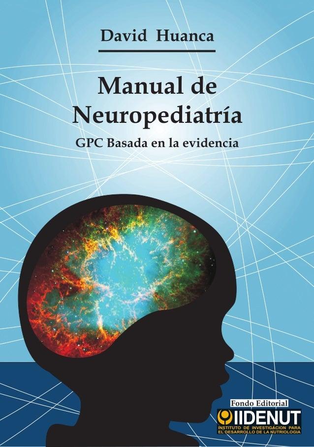Manual de Neuropediatría GPC Basada en la evidencia David Huanca Colaboradores Rubén Caparó María Bojorquez Armin Delgado ...
