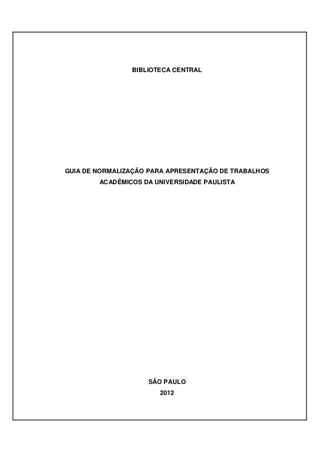 1  BIBLIOTECA CENTRAL  GUIA DE NORMALIZAÇÃO PARA APRESENTAÇÃO DE TRABALHOS  ACADÊMICOS DA UNIVERSIDADE PAULISTA  SÃO PAULO...
