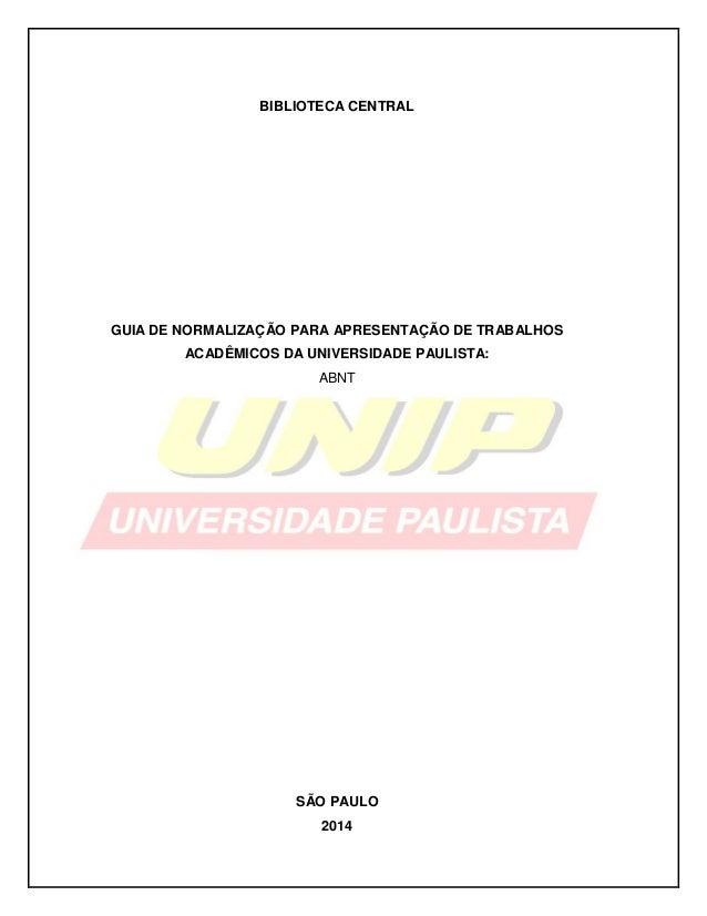 BIBLIOTECA CENTRAL GUIA DE NORMALIZAÇÃO PARA APRESENTAÇÃO DE TRABALHOS ACADÊMICOS DA UNIVERSIDADE PAULISTA: ABNT SÃO PAULO...