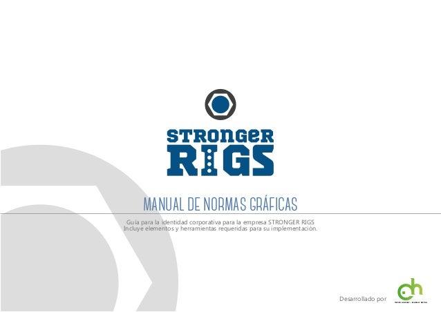 MANUAL DE NORMAS GRÁFICAS Guía para la identidad corporativa para la empresa STRONGER RIGS Incluye elementos y herramienta...