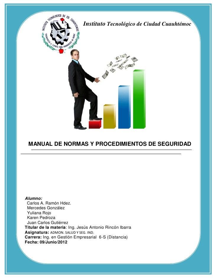 Instituto Tecnológico de Ciudad Cuauhtémoc MANUAL DE NORMAS Y PROCEDIMIENTOS DE SEGURIDADAlumno: Carlos A. Ramón Hdez. Mer...