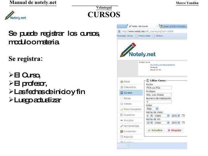 CURSOS Manual de notely.net   Marco Yandún Velasteguí <ul><li>Se puede registrar los cursos,  modulo o materia. </li></ul>...