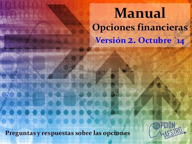 Manual Opciones financieras Versión 2. Octubre ´14  Preguntas y respuestas sobre las opciones