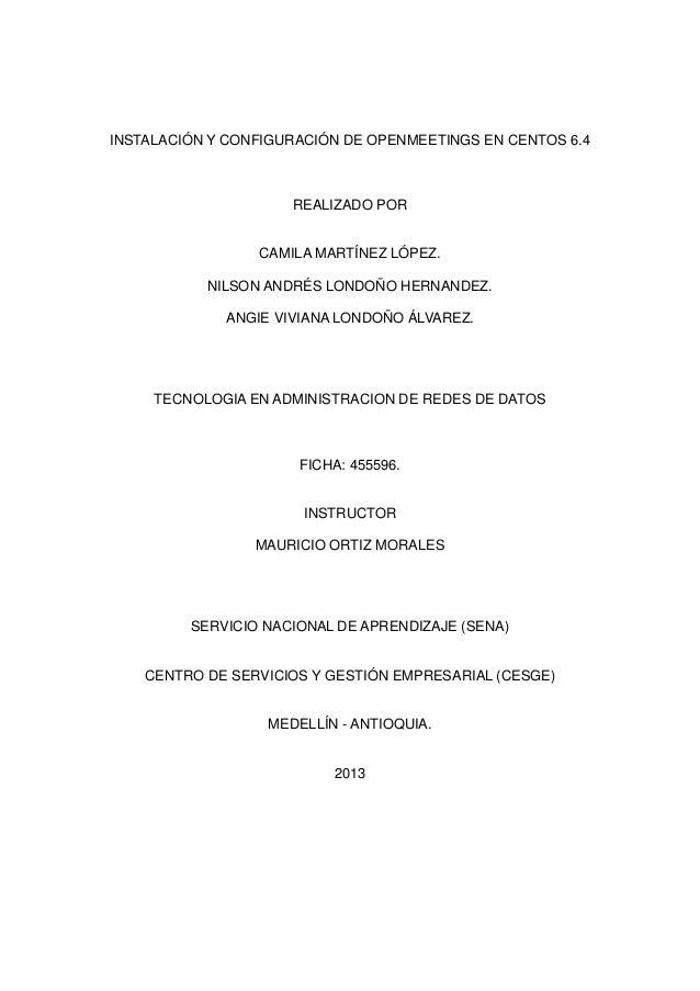 INSTALACIÓN Y CONFIGURACIÓN DE OPENMEETINGS EN CENTOS 6.4  REALIZADO POR  CAMILA MARTÍNEZ LÓPEZ. NILSON ANDRÉS LONDOÑO HER...