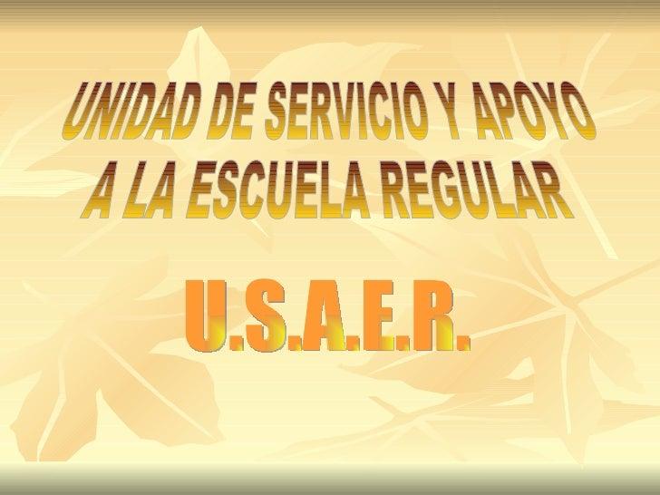 UNIDAD DE SERVICIO Y APOYO A LA ESCUELA REGULAR U.S.A.E.R.