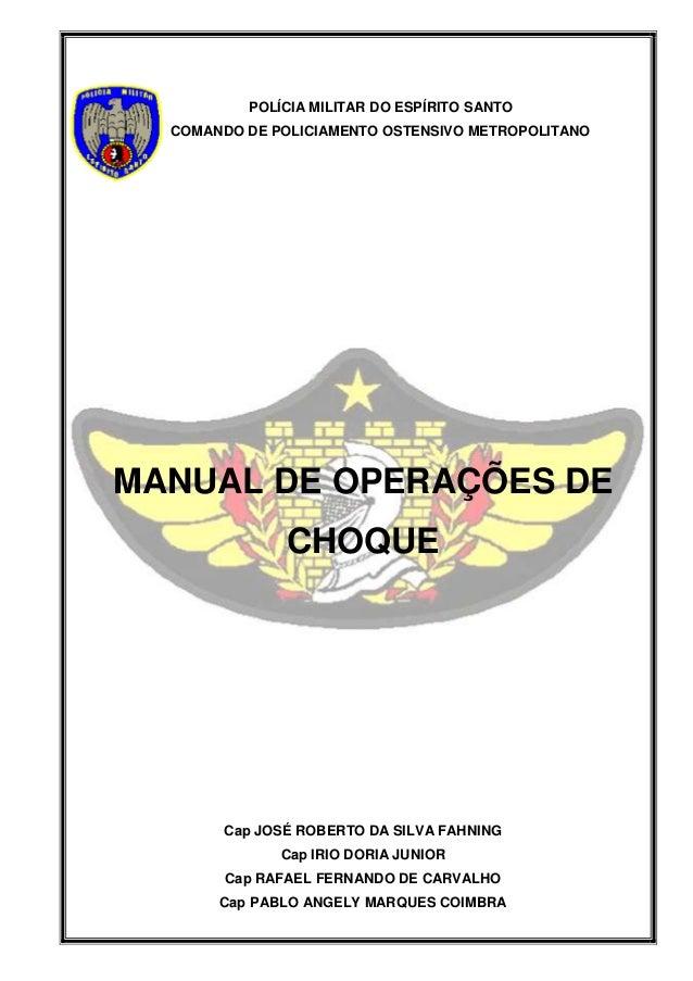0 POLÍCIA MILITAR DO ESPÍRITO SANTO COMANDO DE POLICIAMENTO OSTENSIVO METROPOLITANO MANUAL DE OPERAÇÕES DE CHOQUE Cap JOSÉ...