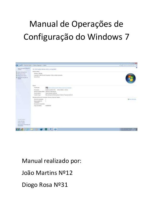 Manual de Operações de Configuração do Windows 7 Manual realizado por: João Martins Nº12 Diogo Rosa Nº31