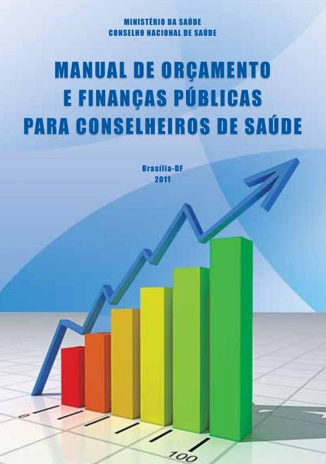 MINISTÉRIO DA SAÚDE CONSELHO NACIONAL DE SAÚDE – CNS Manual de Orçamento e Finanças Públicas para Conselheiros de Saúde Sé...
