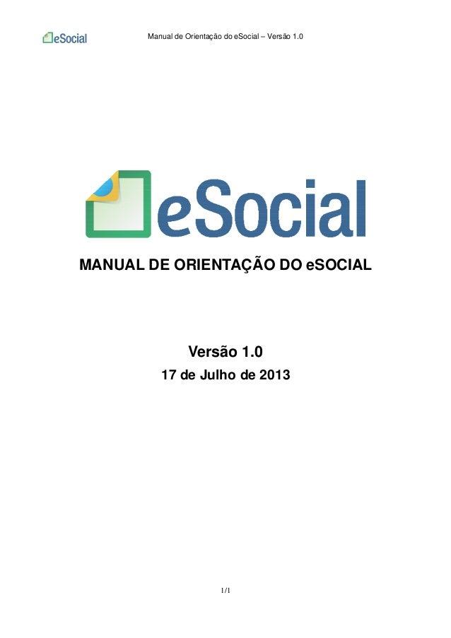 Manual de Orientação do eSocial – Versão 1.0 1/1 MANUAL DE ORIENTAÇÃO DO eSOCIAL Versão 1.0 17 de Julho de 2013