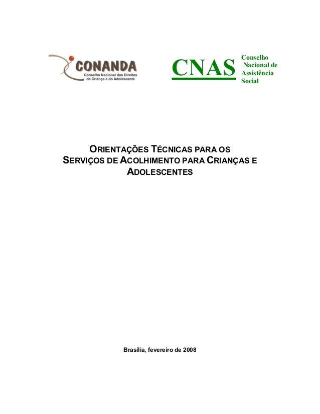 ORIENTAÇÕES TÉCNICAS PARA OS SERVIÇOS DE ACOLHIMENTO PARA CRIANÇAS E ADOLESCENTES Brasília, fevereiro de 2008 C AS Conselh...