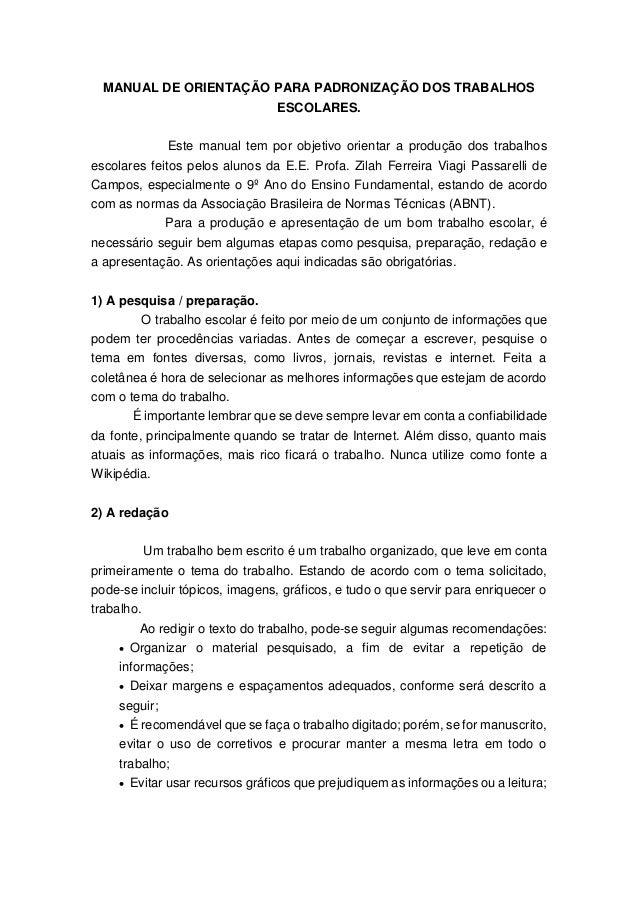 MANUAL DE ORIENTAÇÃO PARA PADRONIZAÇÃO DOS TRABALHOS ESCOLARES. Este manual tem por objetivo orientar a produção dos traba...