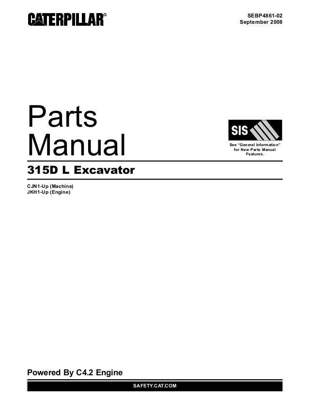 "SEBP4861-02 September 2008 Parts Manual See ""General Information"" for New Parts Manual Features. 315D L Excavator CJN1-Up ..."