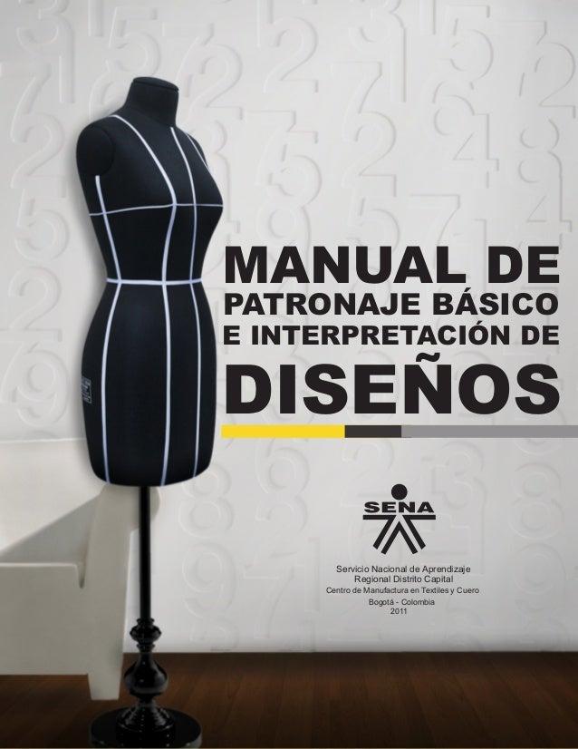 MANUAL DE PATRONAJE BÁSICO E INTERPRETACIÓN DE DISEÑOS Servicio Nacional de Aprendizaje Bogotá - Colombia 2011 Regional Di...