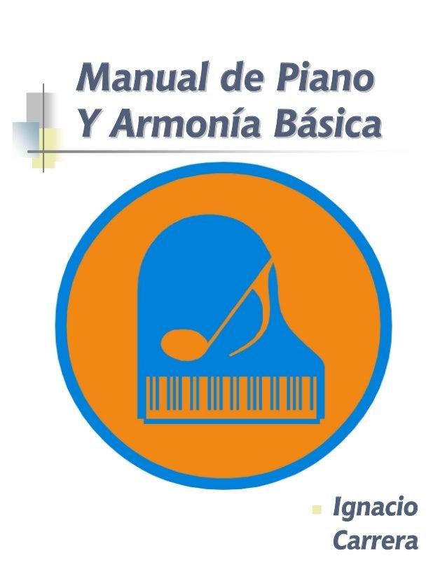 Manual de PianoManual de Piano Y Armonía BásicaY Armonía Básica Ignacio Carrera