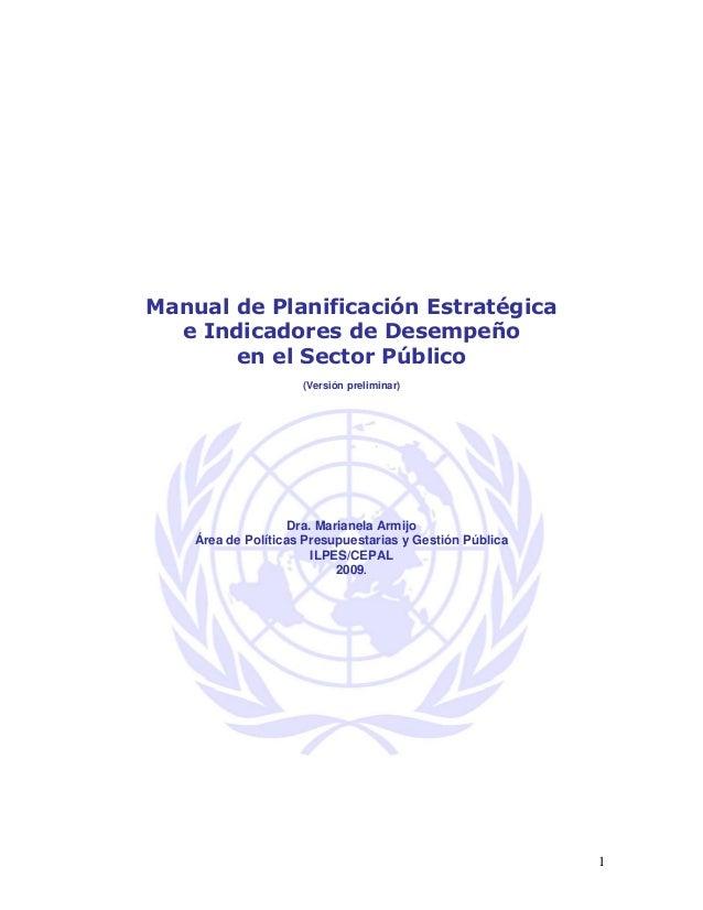 1 Manual de Planificación Estratégica e Indicadores de Desempeño en el Sector Público (Versión preliminar) Dra. Marianela ...