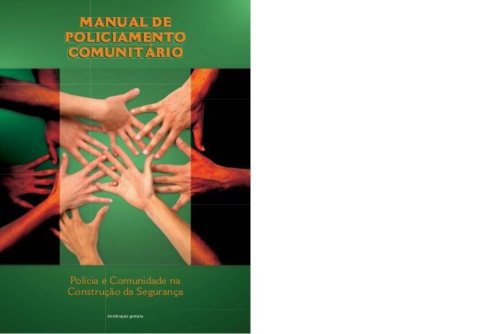 MANUAL DEPOLICIAMENTOCOMUNITÁRIOPolícia e Comunidade naConstrução da Segurança       distribuição gratuita