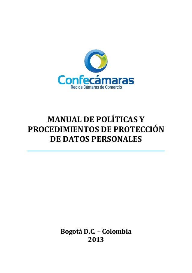 MANUAL DE POLÍTICAS Y PROCEDIMIENTOS DE PROTECCIÓN DE DATOS PERSONALES  Bogotá D.C. – Colombia 2013