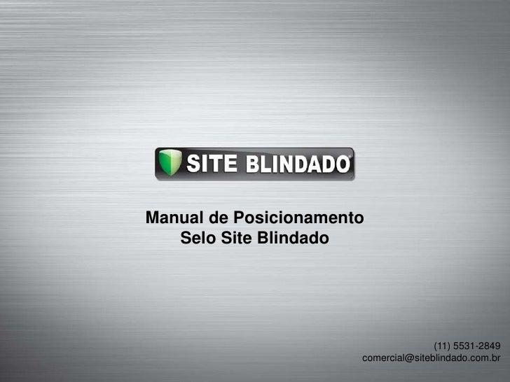 Manual de PosicionamentoSelo Site Blindado<br />comercial@siteblindado.com.br<br />(11) 3165-4000<br />