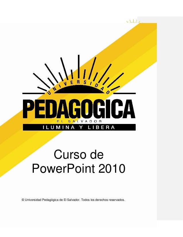 UNIVERSIDAD PEDAGOGICA DE EL SALVADOR                         CURSO DE POWER POINT         Curso de      PowerPoint 2010© ...