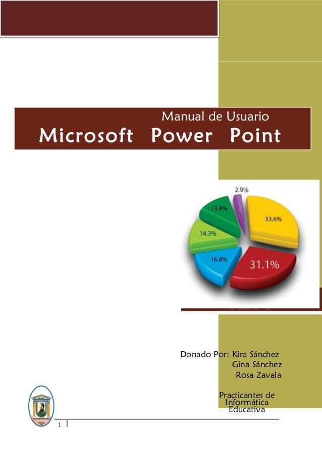 Curso de PowerPoint 2011 1 U o b o Manual de Usuario Microsoft Power Point 2010 Donado Por: Kira Sánchez Gina Sánchez Rosa...