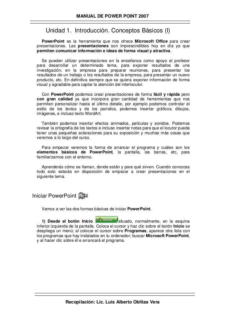 MANUAL DE POWER POINT 2007     Unidad 1. Introducción. Conceptos Básicos (I)   PowerPoint es la herramienta que nos ofrece...